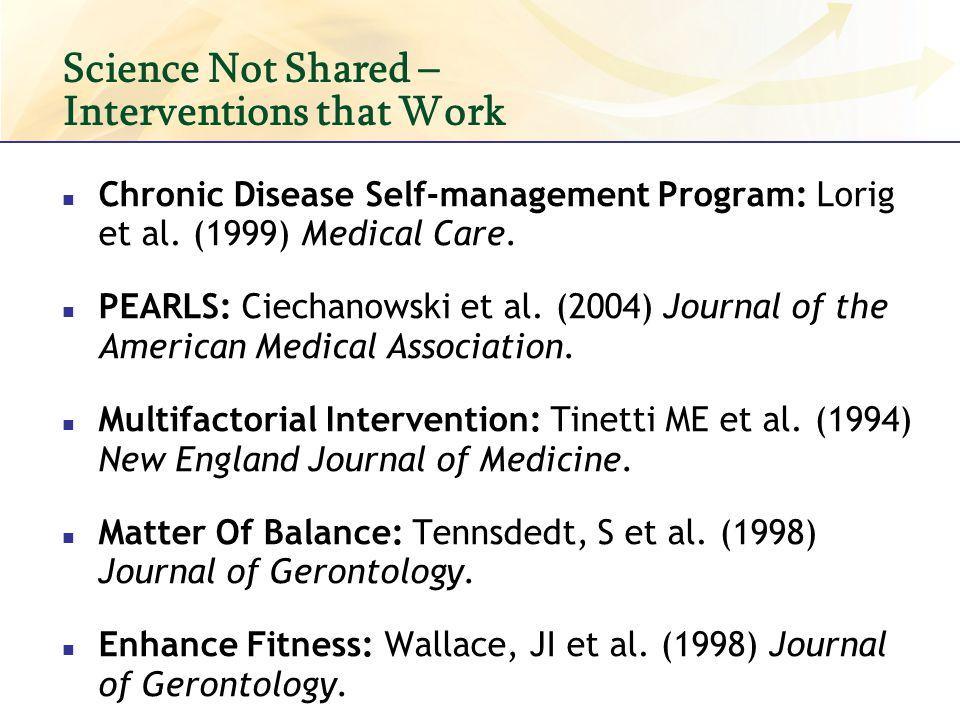 Science Not Shared – Interventions that Work Chronic Disease Self-management Program: Lorig et al. (1999) Medical Care. PEARLS: Ciechanowski et al. (2