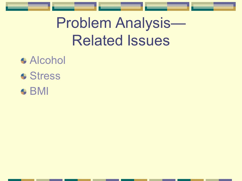 Problem Analysis Related Issues Alcohol Stress BMI