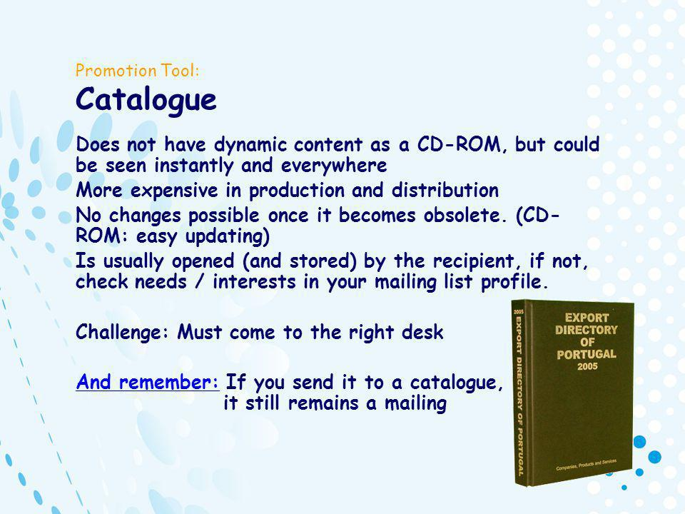 Promotion Tool: Catalogue Does not have dynamic content as a CD-ROM, but could be seen instantly and everywhere More expensive in production and distribution No changes possible once it becomes obsolete.