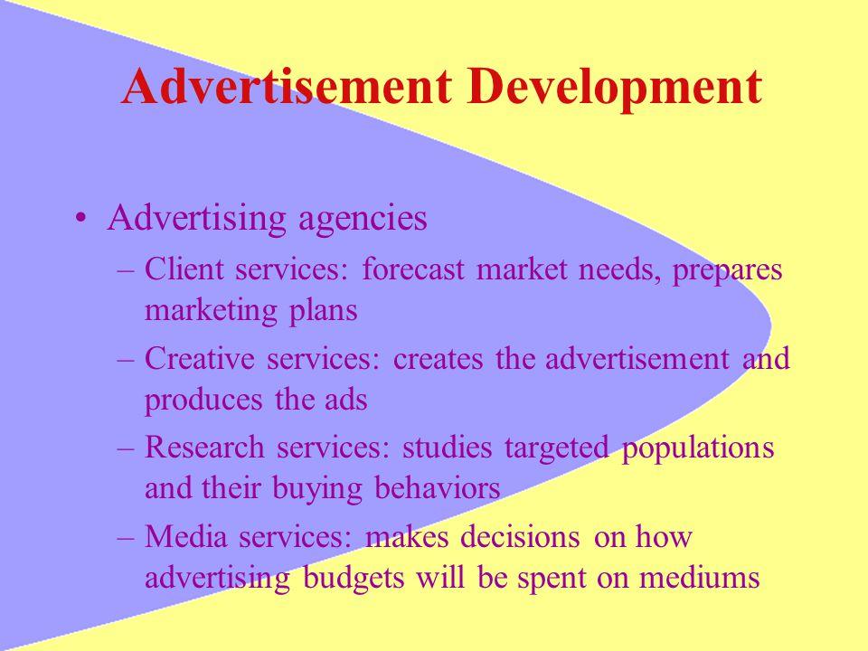 Advertisement Development Advertising agencies –Client services: forecast market needs, prepares marketing plans –Creative services: creates the adver