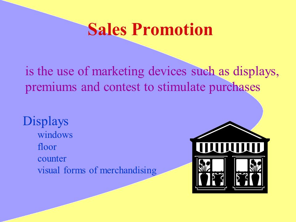 Sales Promotion is the use of marketing devices such as displays, premiums and contest to stimulate purchases Displays windows floor counter visual fo