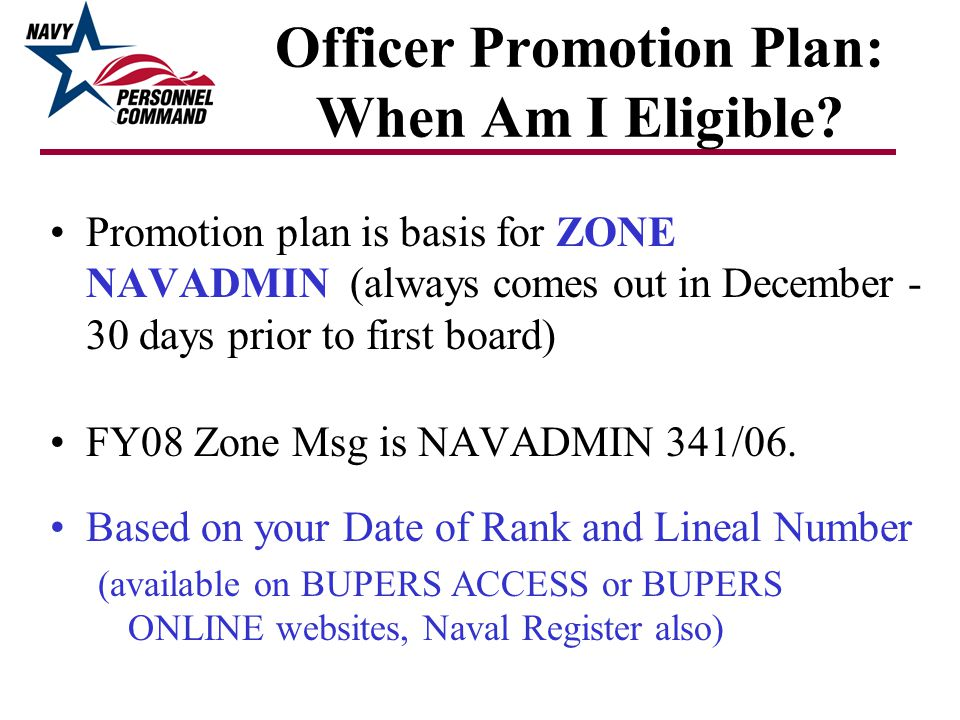 Officer Promotion Plan: When Am I Eligible? Promotion plan is basis for ZONE NAVADMIN (always comes out in December - 30 days prior to first board) FY