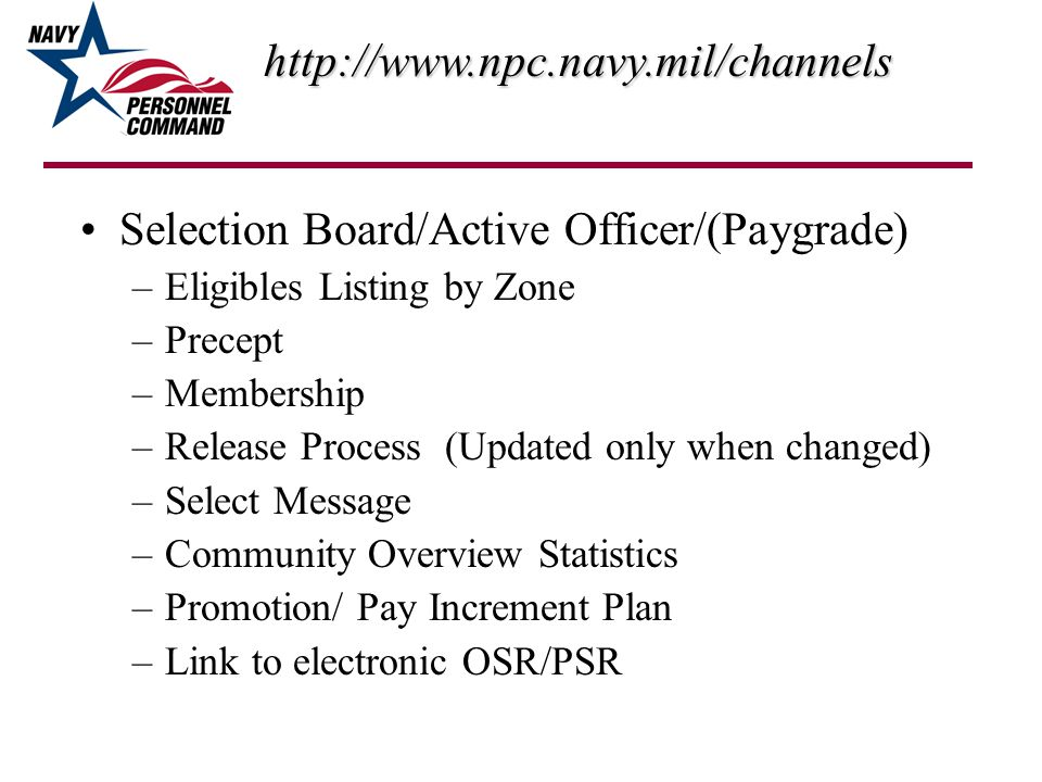Selection Board/Active Officer/(Paygrade) –Eligibles Listing by Zone –Precept –Membership –Release Process (Updated only when changed) –Select Message