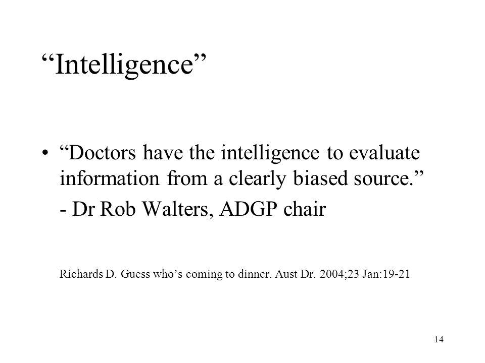 14 Intelligence Doctors have the intelligence to evaluate information from a clearly biased source. - Dr Rob Walters, ADGP chair Richards D. Guess who