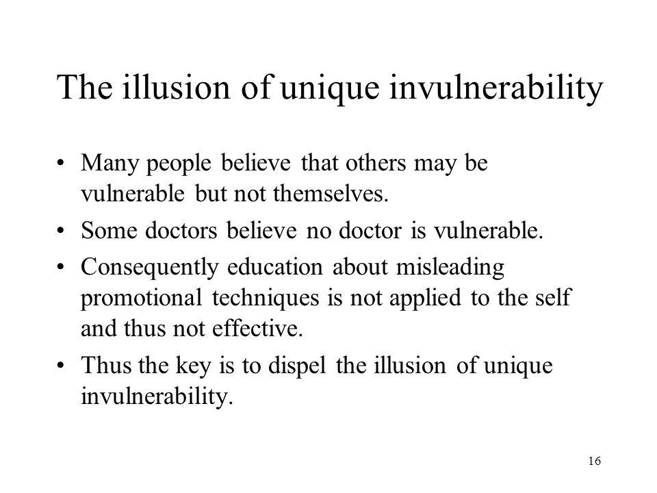 16 The illusion of unique invulnerability Many people believe that others may be vulnerable but not themselves. Some doctors believe no doctor is vuln