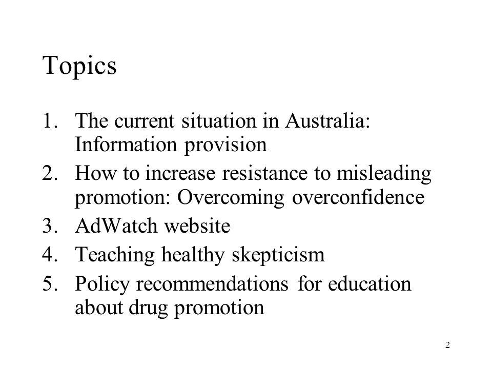 2 Topics 1.The current situation in Australia: Information provision 2.How to increase resistance to misleading promotion: Overcoming overconfidence 3