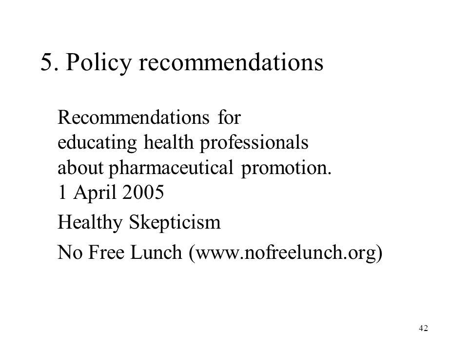 42 5. Policy recommendations Recommendations for educating health professionals about pharmaceutical promotion. 1 April 2005 Healthy Skepticism No Fre