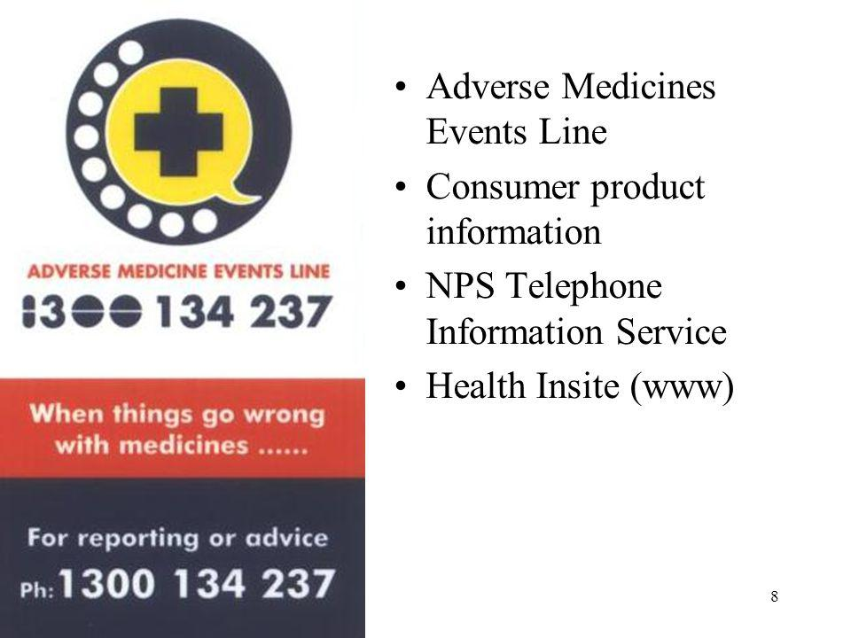 8 Adverse Medicines Events Line Consumer product information NPS Telephone Information Service Health Insite (www)