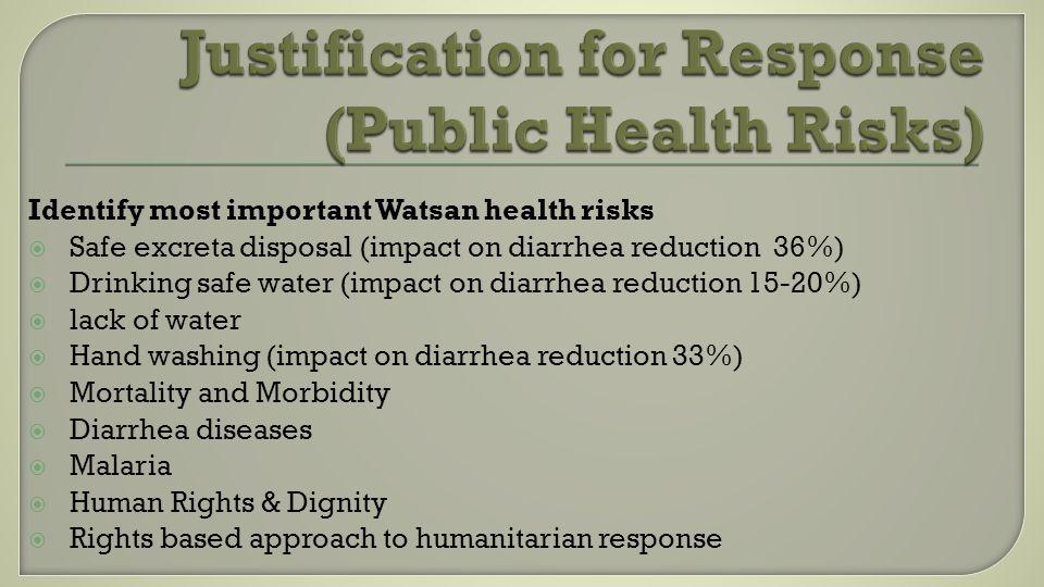 Identify most important Watsan health risks Safe excreta disposal (impact on diarrhea reduction 36%) Drinking safe water (impact on diarrhea reduction