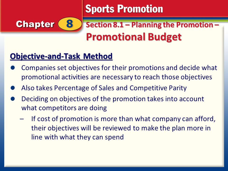Section 8.1 – Planning the Promotion – Promotional Budget Objective-and-Task Method Companies set objectives for their promotions and decide what prom