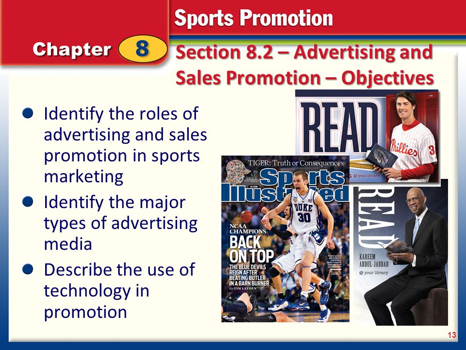 Section 8.2 – Advertising and Sales Promotion – Objectives Identify the roles of advertising and sales promotion in sports marketing Identify the majo