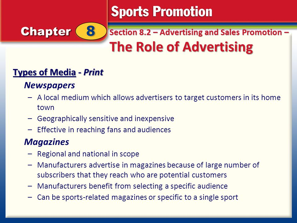 Section 8.2 – Advertising and Sales Promotion – The Role of Advertising Types of Media - Print Newspapers –A local medium which allows advertisers to