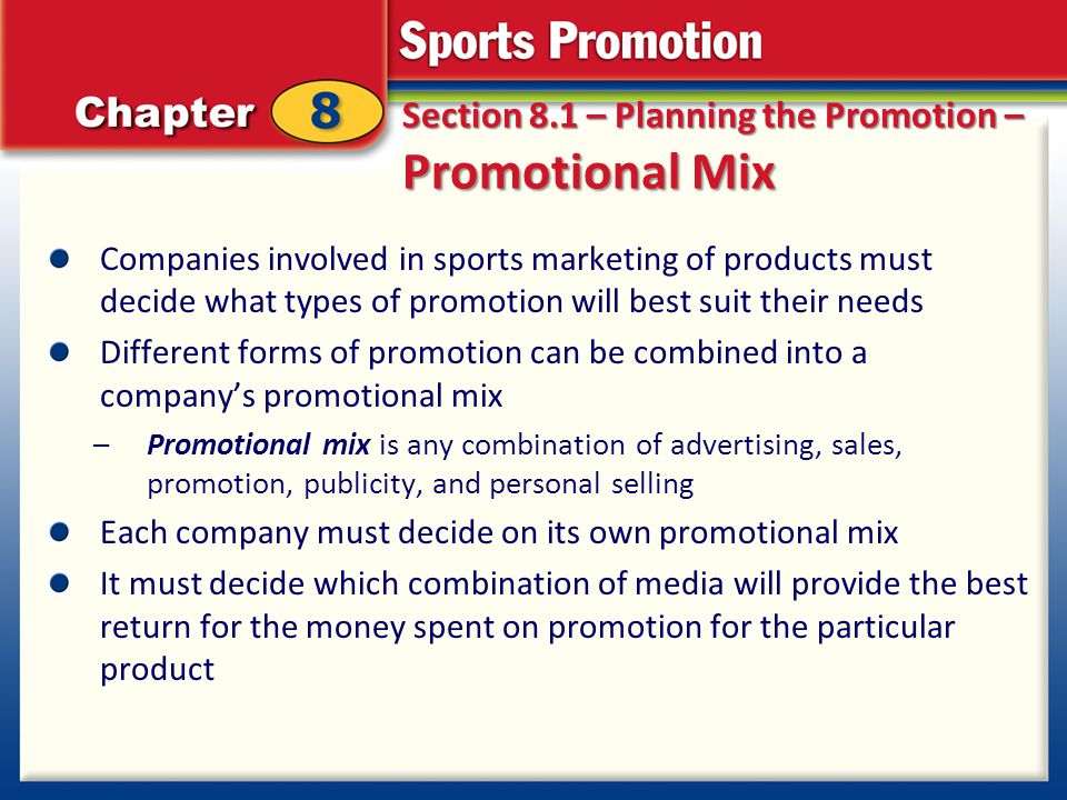 Section 8.1 – Planning the Promotion – Promotional Mix Companies involved in sports marketing of products must decide what types of promotion will bes