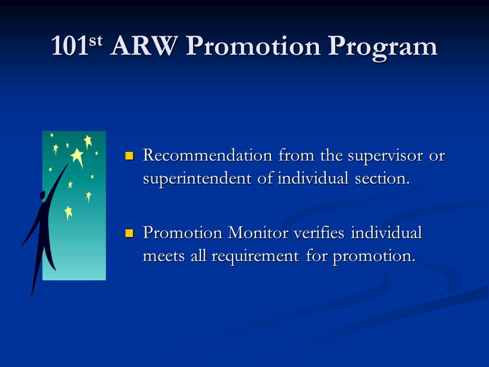 101 st ARW Promotion Program Recommendation from the supervisor or superintendent of individual section. Promotion Monitor verifies individual meets a