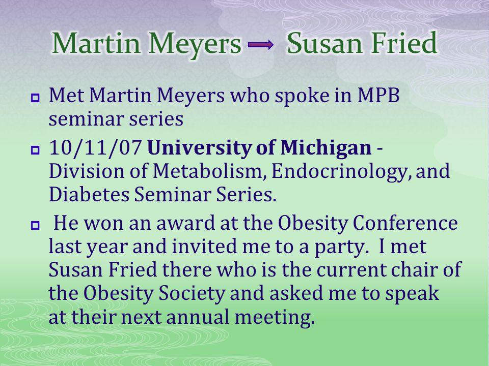 Met Martin Meyers who spoke in MPB seminar series 10/11/07 University of Michigan - Division of Metabolism, Endocrinology, and Diabetes Seminar Series