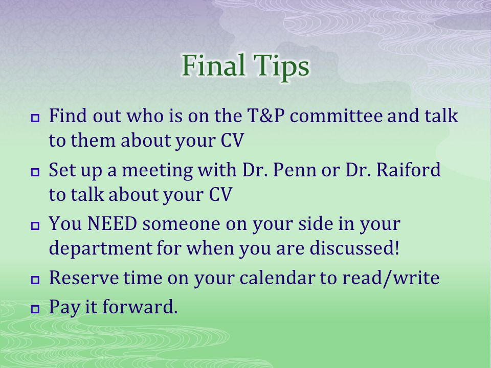 Find out who is on the T&P committee and talk to them about your CV Set up a meeting with Dr.