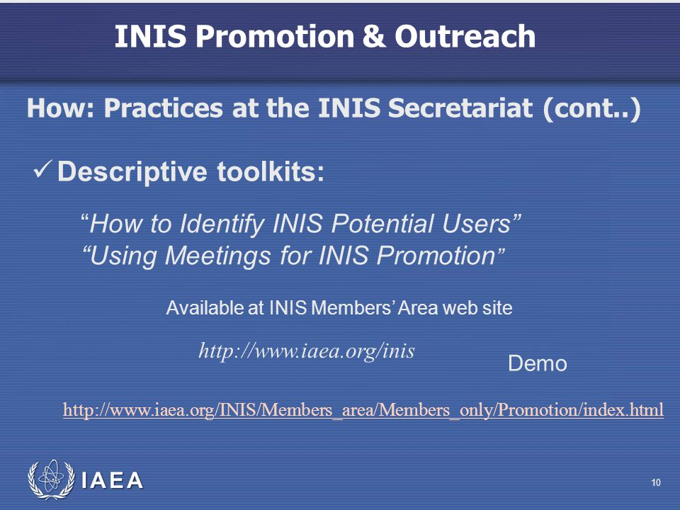 INIS Promotion & Outreach 10 Descriptive toolkits: How to Identify INIS Potential Users Using Meetings for INIS Promotion Available at INIS Members Ar