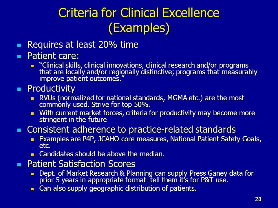 28 Criteria for Clinical Excellence (Examples) Requires at least 20% time Requires at least 20% time Patient care: Patient care: Clinical skills, clin