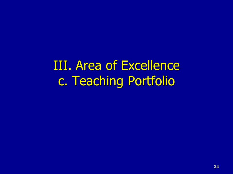 34 III. Area of Excellence c. Teaching Portfolio