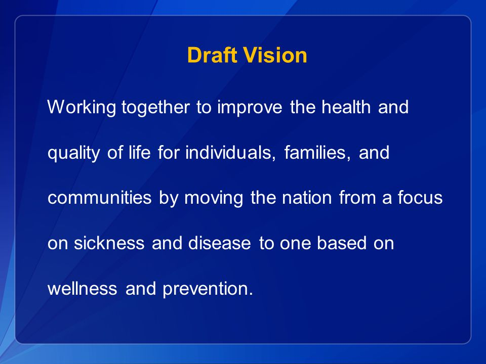 Working together to improve the health and quality of life for individuals, families, and communities by moving the nation from a focus on sickness and disease to one based on wellness and prevention.