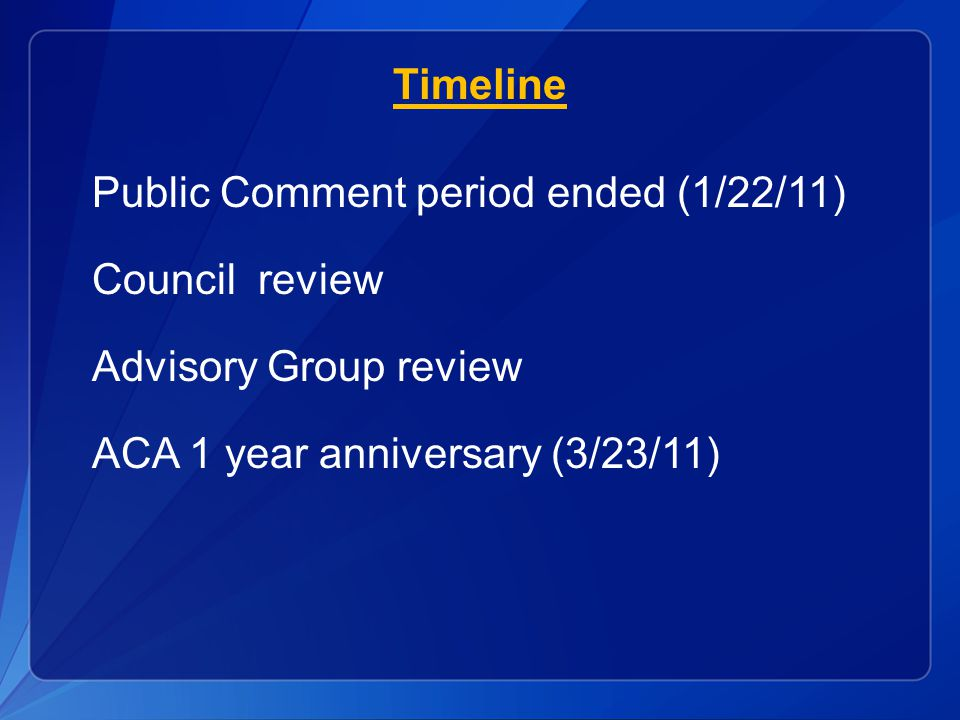 Timeline Public Comment period ended (1/22/11) Council review Advisory Group review ACA 1 year anniversary (3/23/11)