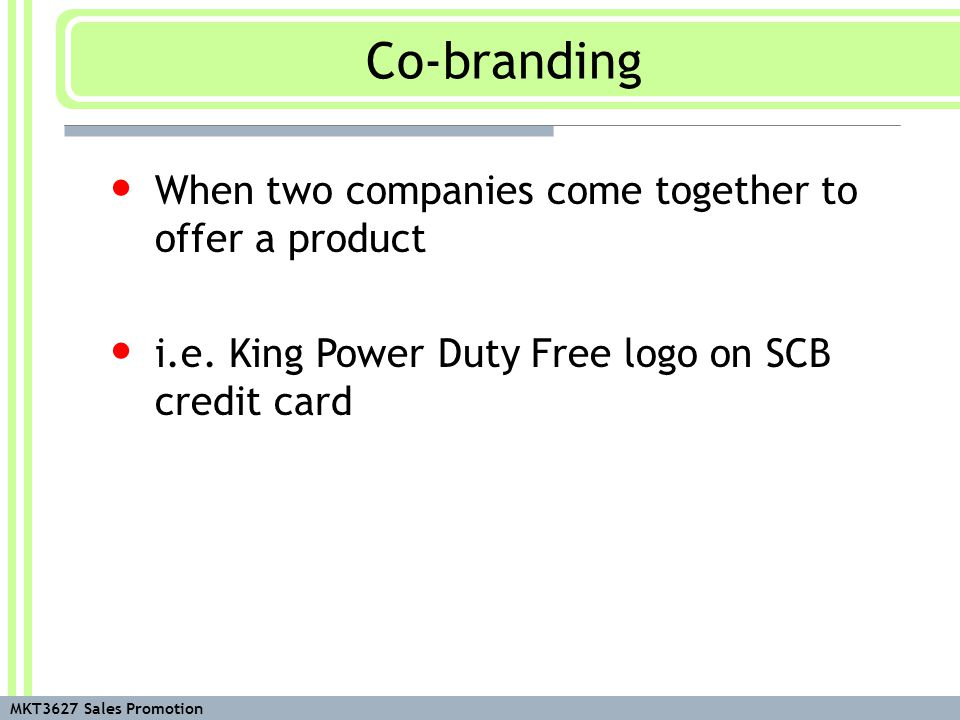 MKT3627 Sales Promotion When two companies come together to offer a product i.e.