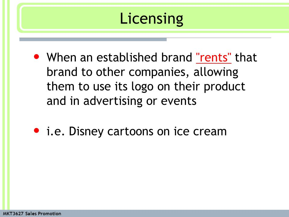 MKT3627 Sales Promotion When an established brand rents that brand to other companies, allowing them to use its logo on their product and in advertising or events i.e.