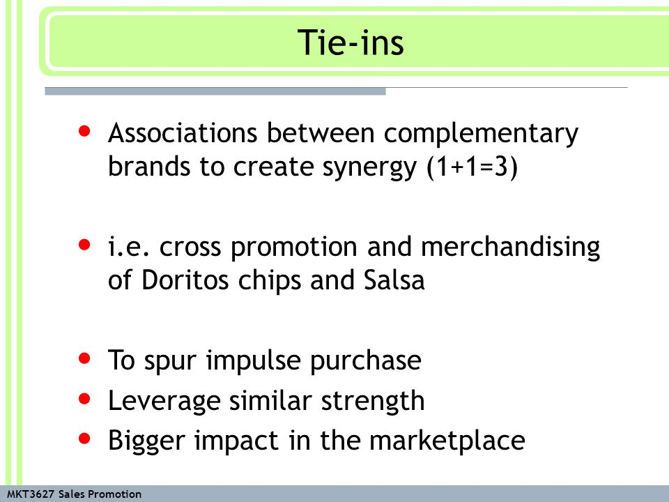 MKT3627 Sales Promotion Associations between complementary brands to create synergy (1+1=3) i.e. cross promotion and merchandising of Doritos chips an