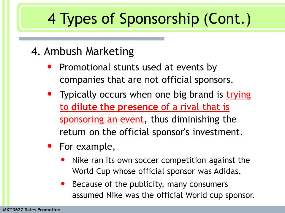 MKT3627 Sales Promotion 4. Ambush Marketing Promotional stunts used at events by companies that are not official sponsors. Typically occurs when one b