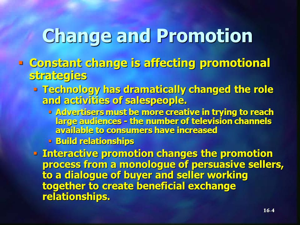 16-4 Change and Promotion Constant change is affecting promotional strategies Constant change is affecting promotional strategies Technology has dramatically changed the role and activities of salespeople.