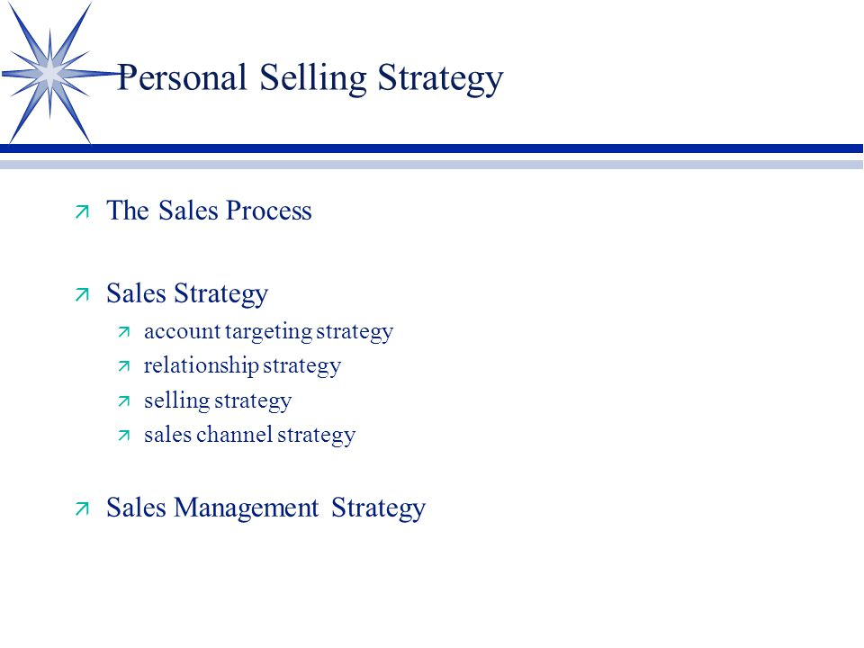 Personal Selling Strategy ä The Sales Process ä Sales Strategy ä account targeting strategy ä relationship strategy ä selling strategy ä sales channel