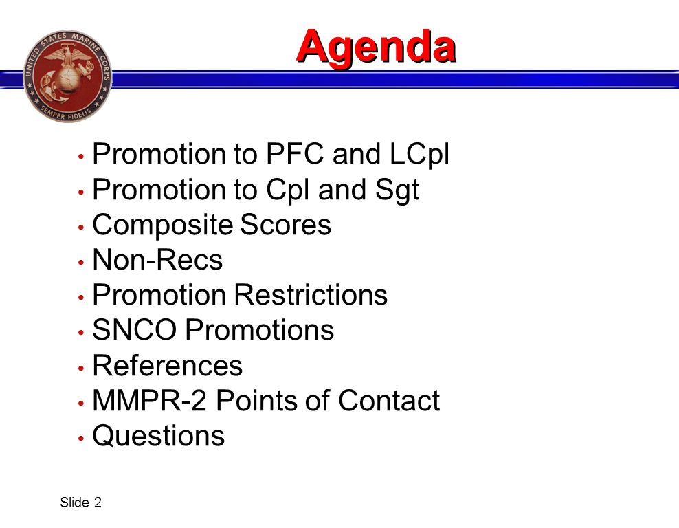 Slide 2 Promotion to PFC and LCpl Promotion to Cpl and Sgt Composite Scores Non-Recs Promotion Restrictions SNCO Promotions References MMPR-2 Points o