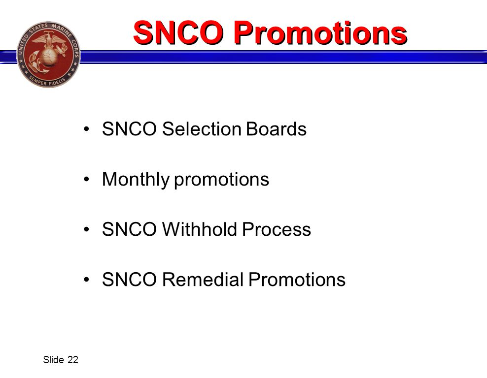 Slide 22 SNCO Selection Boards Monthly promotions SNCO Withhold Process SNCO Remedial Promotions SNCO Promotions