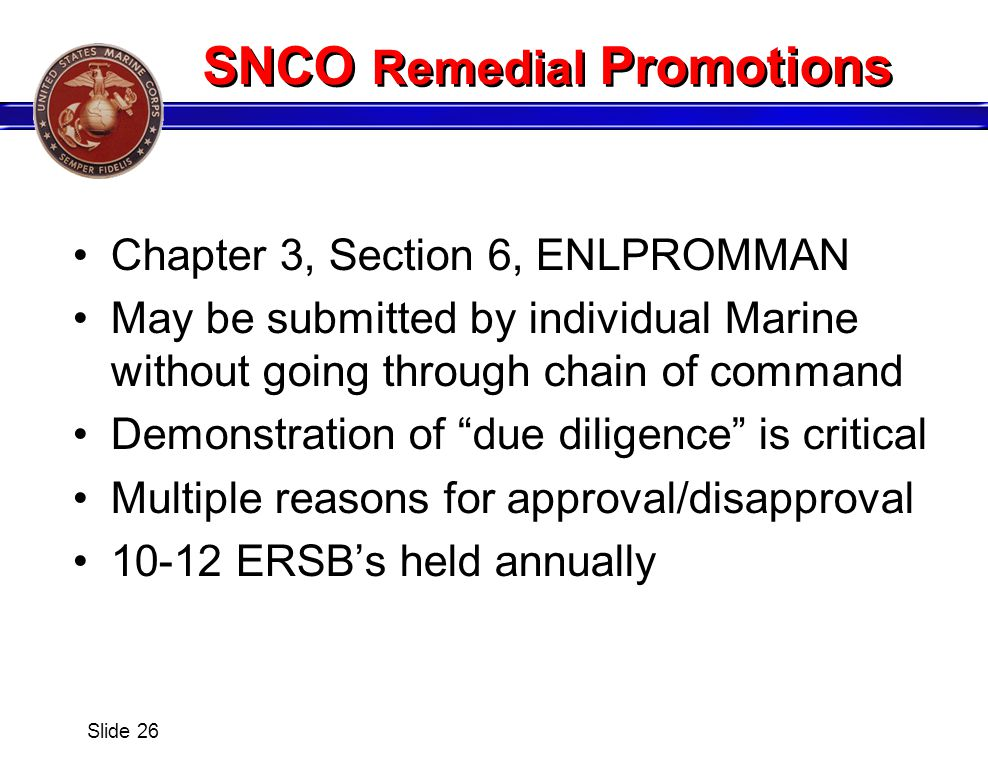 SNCO Remedial Promotions Chapter 3, Section 6, ENLPROMMAN May be submitted by individual Marine without going through chain of command Demonstration o