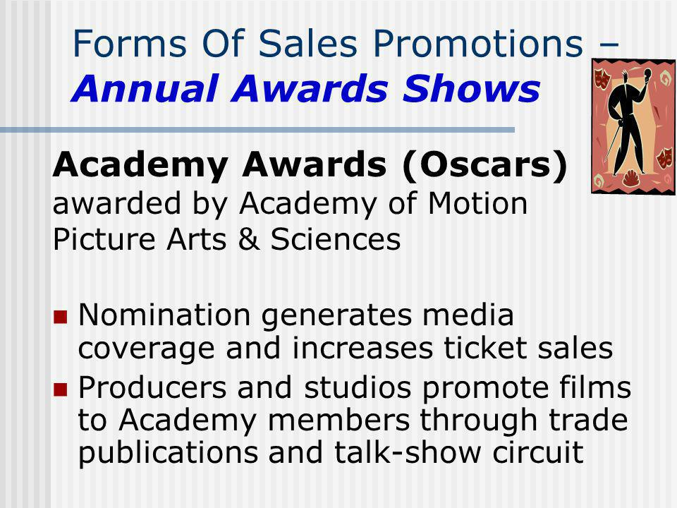 Forms Of Sales Promotions – Annual Awards Shows Academy Awards (Oscars) awarded by Academy of Motion Picture Arts & Sciences Nomination generates medi