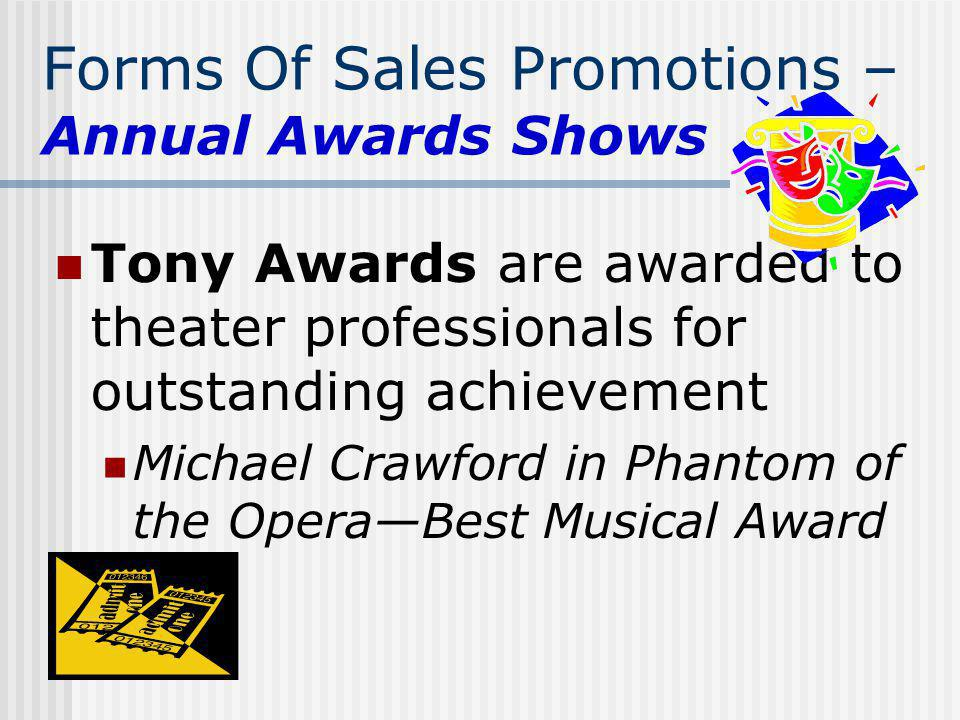 Forms Of Sales Promotions – Annual Awards Shows Tony Awards are awarded to theater professionals for outstanding achievement Michael Crawford in Phant