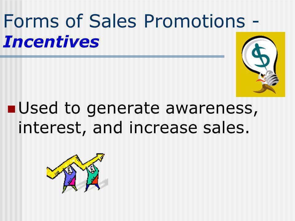 Forms of Sales Promotions - Incentives Used to generate awareness, interest, and increase sales.