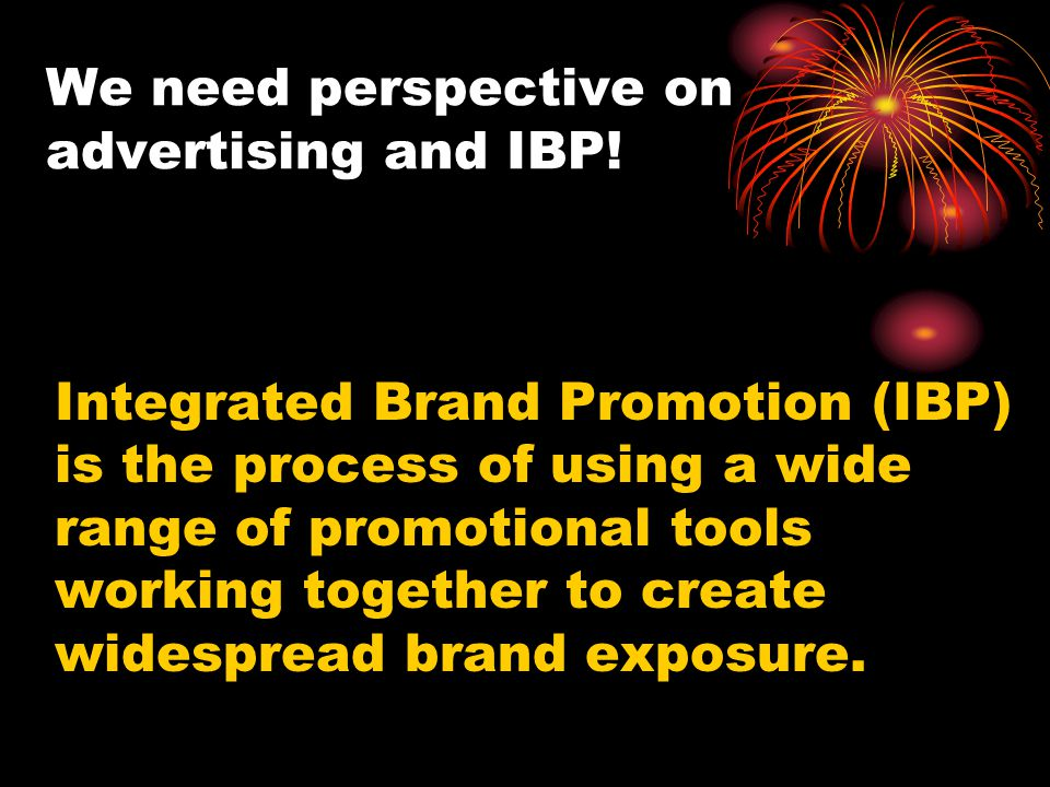 Integrated Brand Promotion (IBP) is the process of using a wide range of promotional tools working together to create widespread brand exposure. We ne