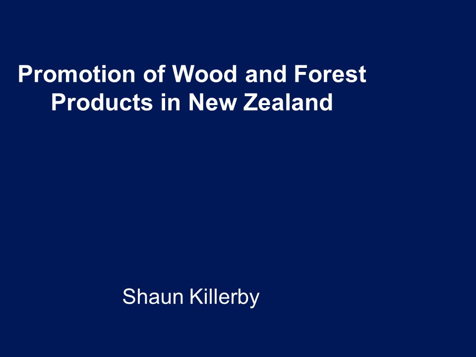 Promotion of Wood and Forest Products in New Zealand Shaun Killerby