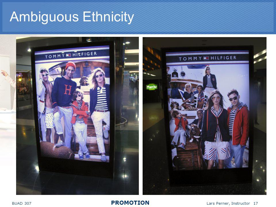 BUAD 307 PROMOTION Lars Perner, Instructor 17 Ambiguous Ethnicity