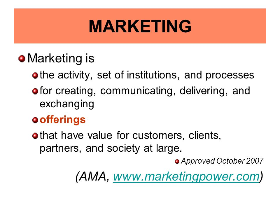 MARKETING Marketing is the activity, set of institutions, and processes for creating, communicating, delivering, and exchanging offerings that have va