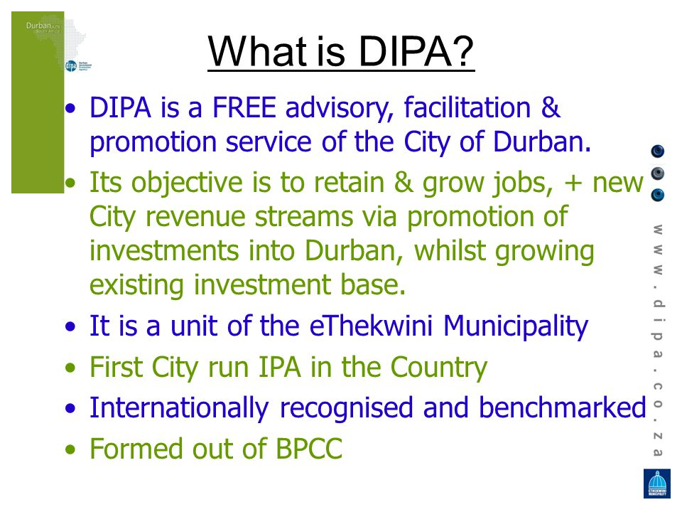 What is DIPA. DIPA is a FREE advisory, facilitation & promotion service of the City of Durban.