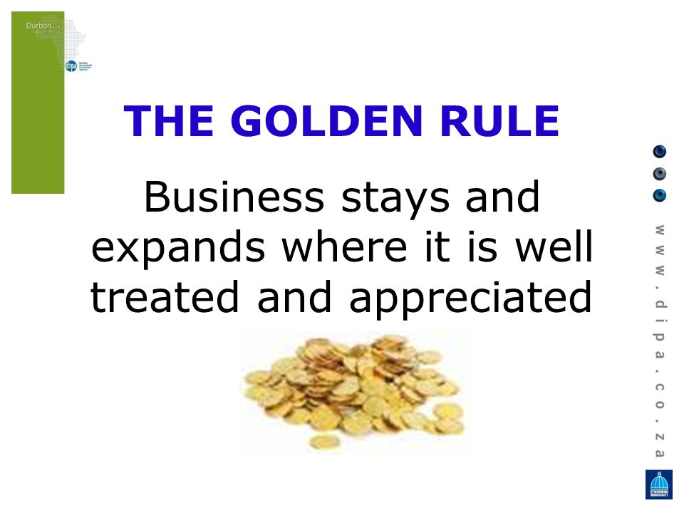 THE GOLDEN RULE Business stays and expands where it is well treated and appreciated