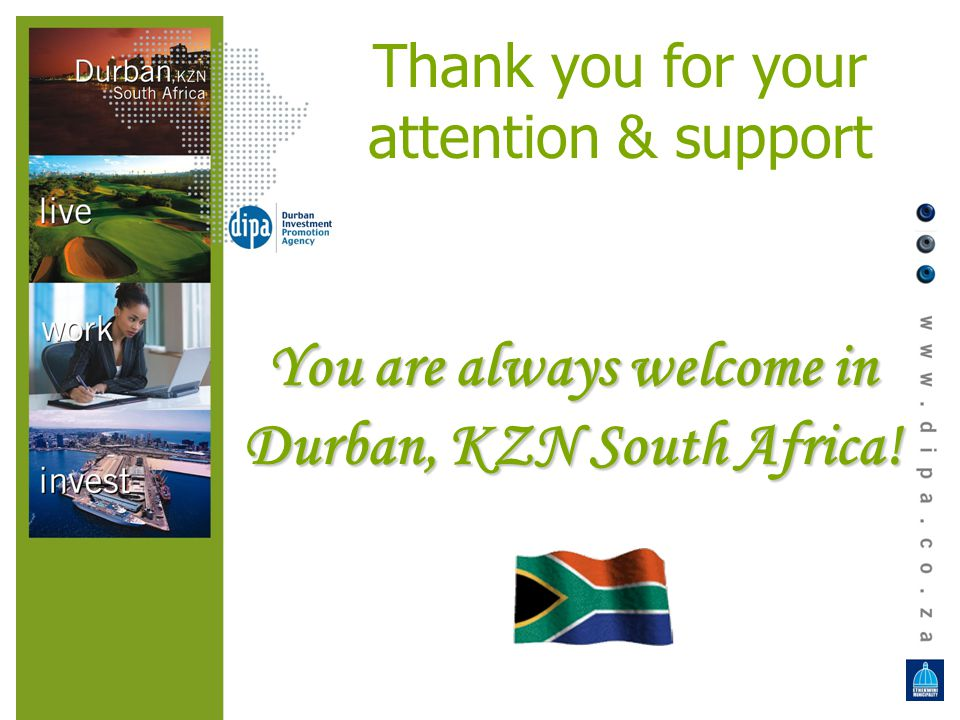 Thank you for your attention & support You are always welcome in Durban, KZN South Africa!