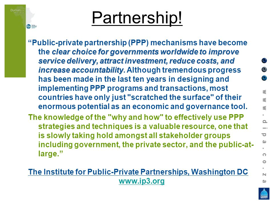 clear choice for governments worldwide to improve service delivery, attract investment, reduce costs, and increase accountability Public-private partnership (PPP) mechanisms have become the clear choice for governments worldwide to improve service delivery, attract investment, reduce costs, and increase accountability.