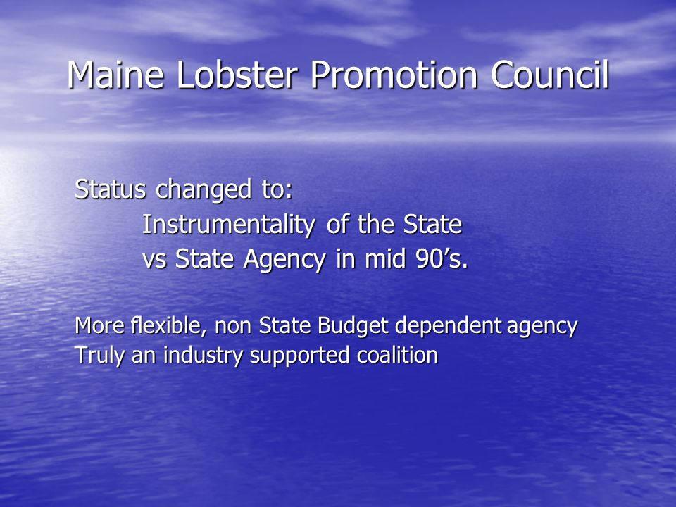 Maine Lobster Promotion Council Late 90s, Early 2000s – broaden scope to more national focus and programs International Trade shows & Trade missions Consumer research