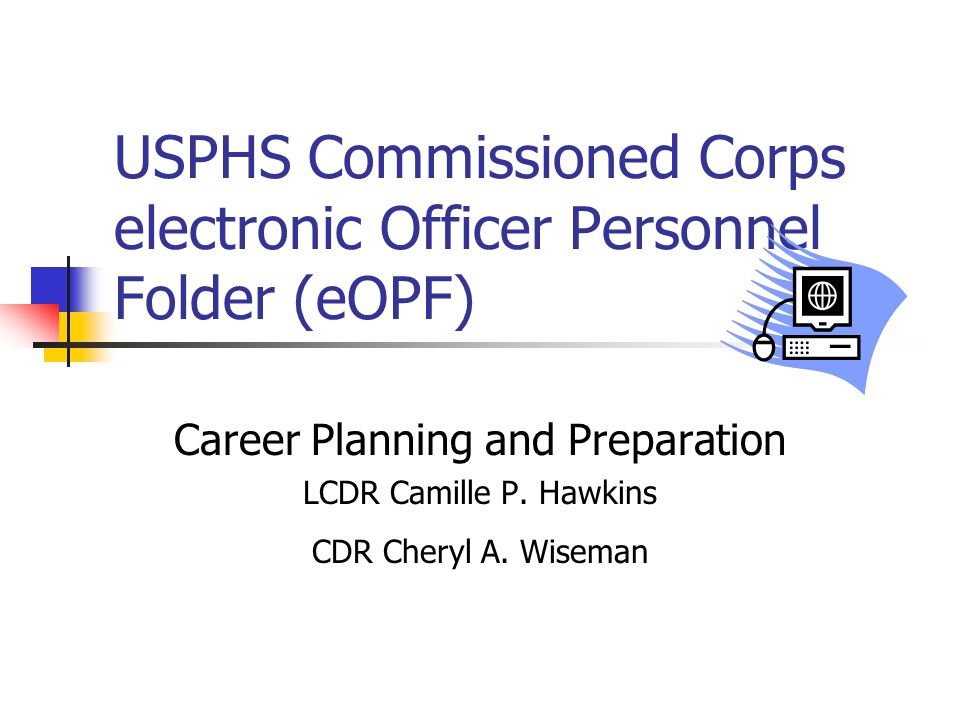 USPHS Commissioned Corps electronic Officer Personnel Folder (eOPF) Career Planning and Preparation LCDR Camille P.