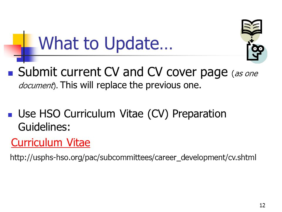 12 What to Update… Submit current CV and CV cover page (as one document).