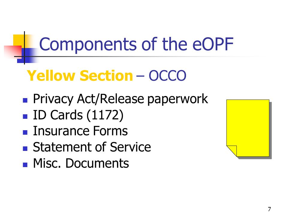 7 Components of the eOPF Privacy Act/Release paperwork ID Cards (1172) Insurance Forms Statement of Service Misc.