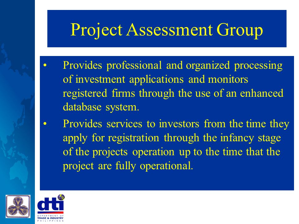Project Assessment Group Provides professional and organized processing of investment applications and monitors registered firms through the use of an